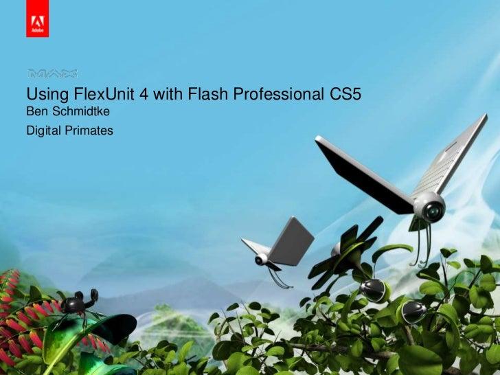 Using FlexUnit 4 with Flash Professional CS5<br />Ben Schmidtke<br />Digital Primates <br />