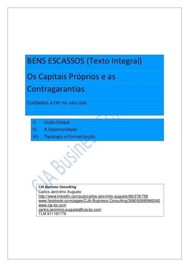 BENS ESCASSOS (Texto Integral) Os Capitais Próprios e as Contragarantias Cuidados a ter no seu uso I) Visão Global II) A O...