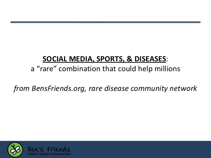 "SOCIAL MEDIA, SPORTS, & DISEASES:    a ""rare"" combination that could help millionsfrom BensFriends.org, rare disease commu..."