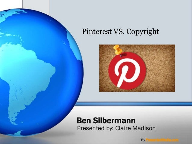 Pinterest VS. Copyright  Ben Silbermann  Presented by: Claire Madison By PresenterMedia.com