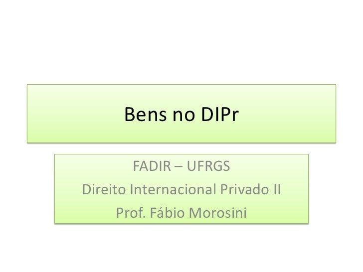 Bens no DIPr         FADIR – UFRGSDireito Internacional Privado II      Prof. Fábio Morosini