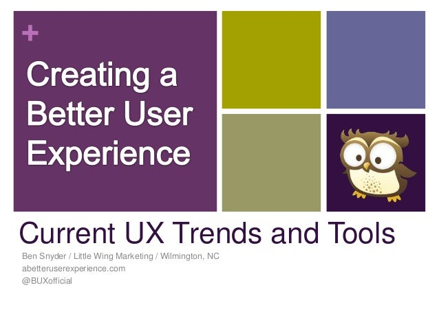 +Current UX Trends and ToolsBen Snyder / Little Wing Marketing / Wilmington, NCabetteruserexperience.com@BUXofficial