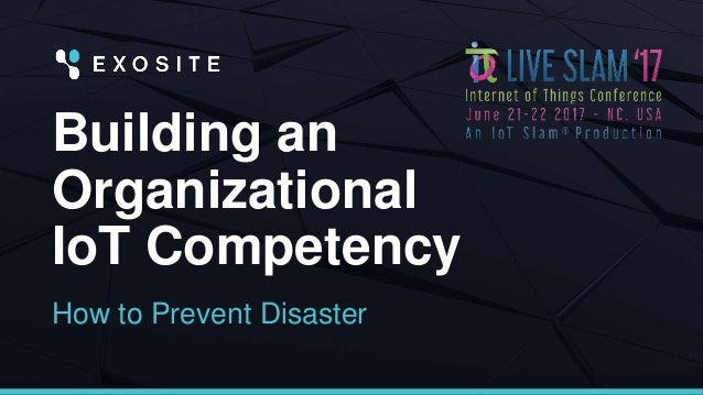 Building an Organizational IoT Competency How to Prevent Disaster