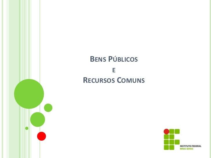 BENS PÚBLICOS       ERECURSOS COMUNS