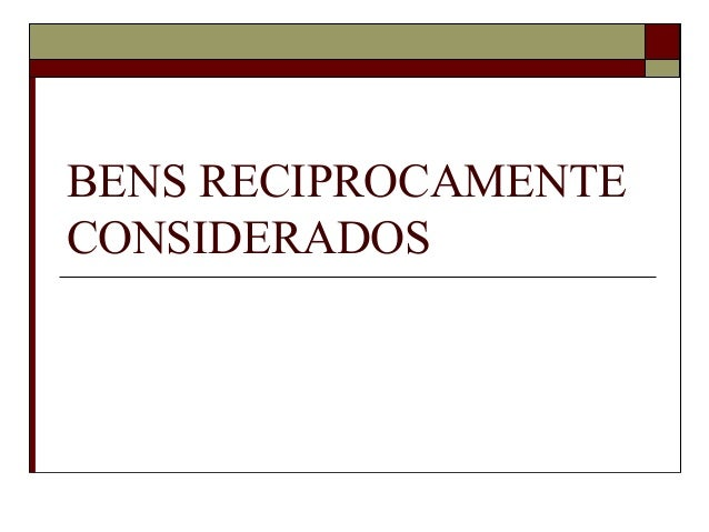 BENS RECIPROCAMENTE CONSIDERADOS