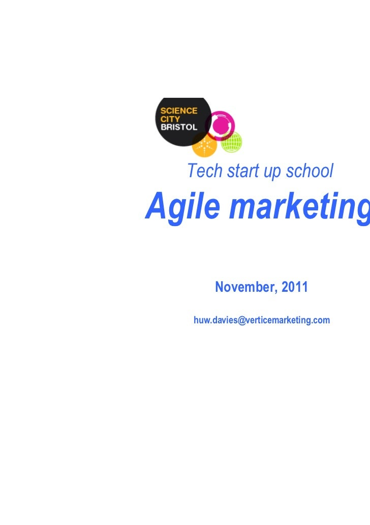 Tech start up schoolAgile marketing       November, 2011   huw.davies@verticemarketing.com