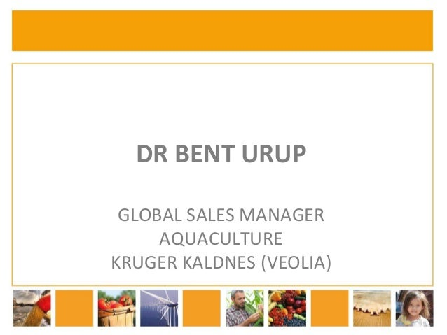 DR BENT URUP  GLOBAL SALES MANAGER  AQUACULTURE  KRUGER KALDNES (VEOLIA)