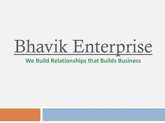 1 Bhavik Enterprise We Build Relationships that Builds Business