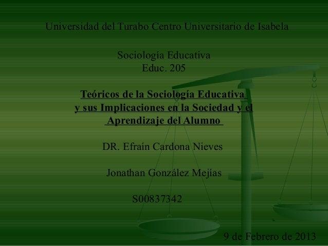 Universidad del Turabo Centro Universitario de Isabela Sociología Educativa Educ. 205 Teóricos de la Sociología Educativa ...