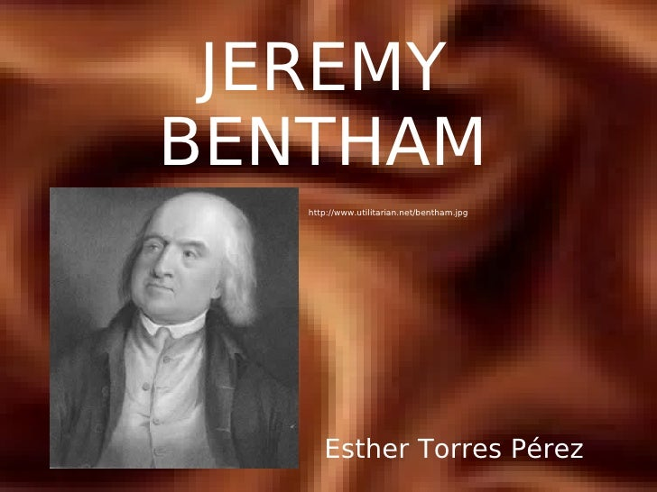 JEREMY BENTHAM    http://www.utilitarian.net/bentham.jpg           Esther Torres Pérez