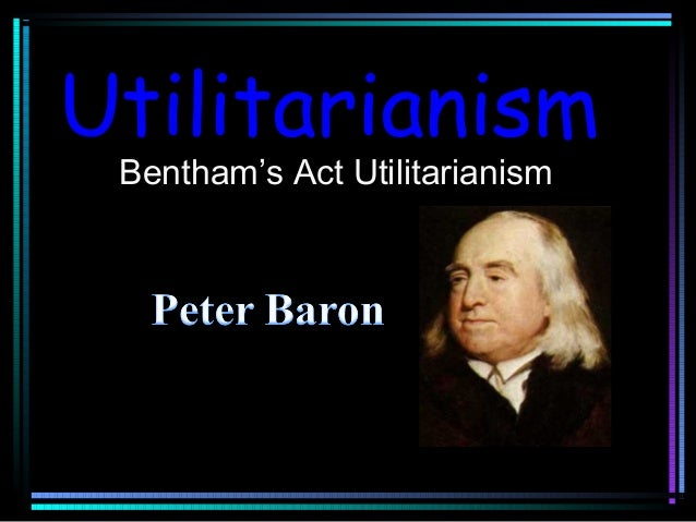 benthams utilitarianism View jeremy bentham research papers on academiaedu for free.