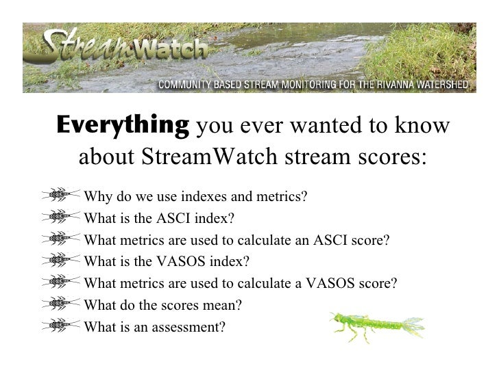 Everything you ever wanted to know   about StreamWatch stream scores:   Why do we use indexes and metrics?   What is the A...