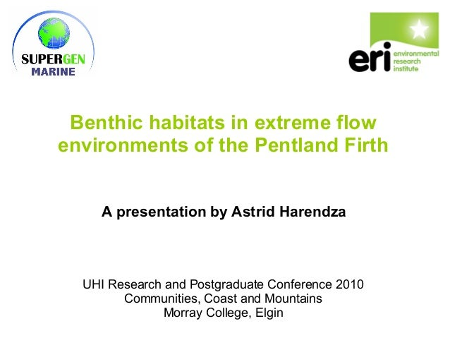 Benthic habitats in extreme flow environments of the Pentland Firth A presentation by Astrid Harendza UHI Research and Pos...