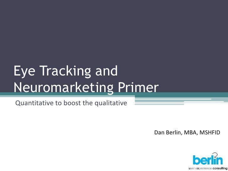 Eye Tracking and Neuromarketing Primer Quantitative to boost the qualitative                                           Dan...