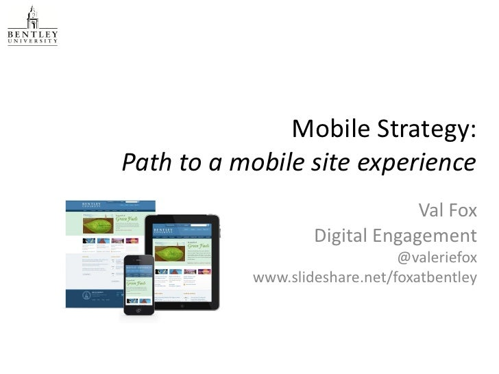Mobile Strategy:Path to a mobile site experience                                Val Fox                   Digital Engageme...