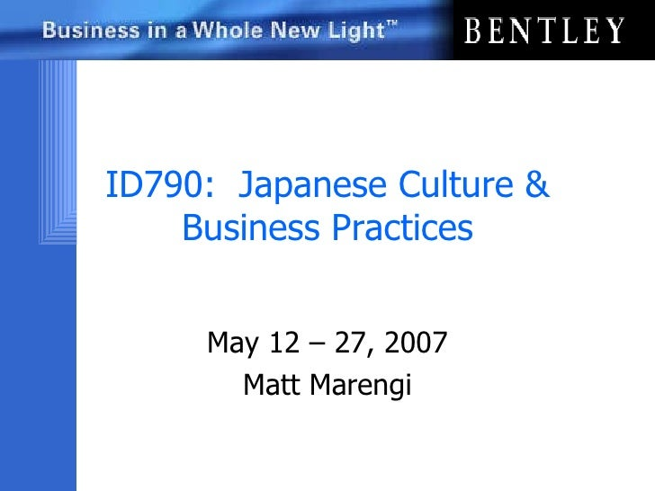 ID790:  Japanese Culture & Business Practices May 12 – 27, 2007 Matt Marengi