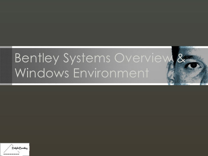 Bentley Systems Overview & Windows Environment