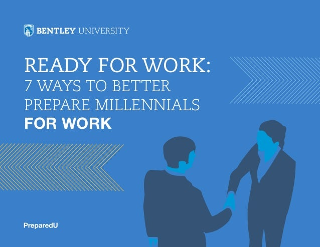 READY FOR WORK: 7 WAYS TO BETTER PREPARE MILLENNIALS FOR WORK