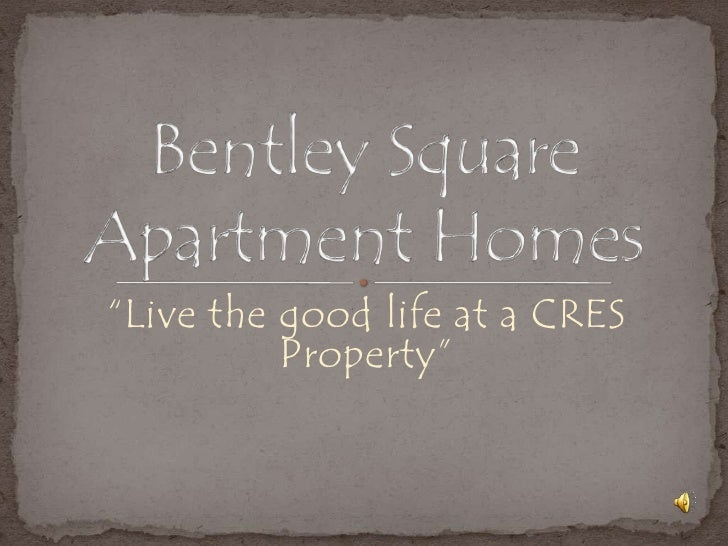 """""""Live the good life at a CRES Property""""<br />Bentley Square Apartment Homes<br />"""