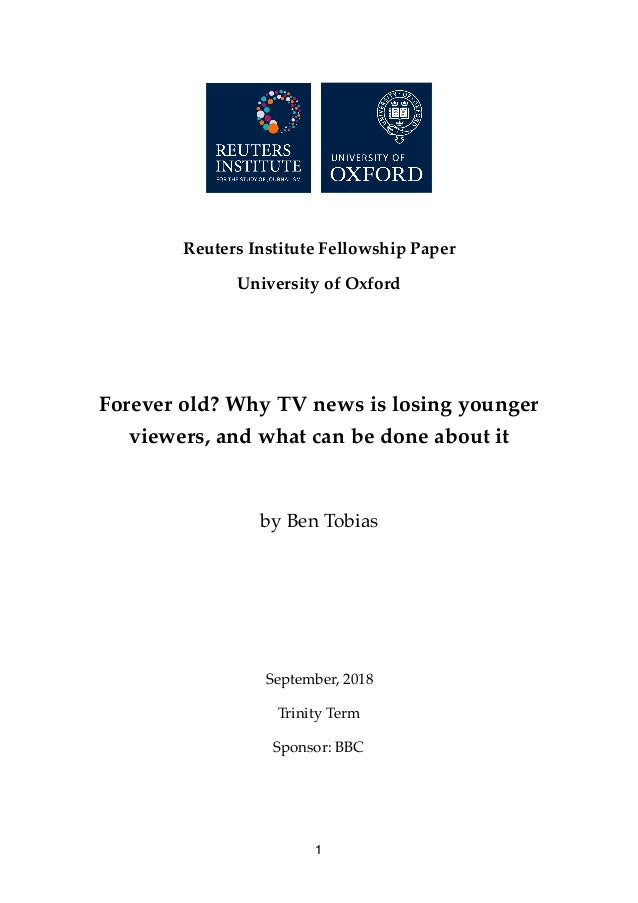 Reuters Institute Fellowship Paper University of Oxford Forever old? Why TV news is losing younger viewers, and what can b...