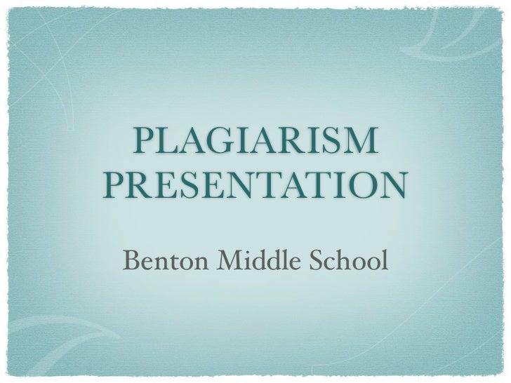 PLAGIARISMPRESENTATIONBenton Middle School