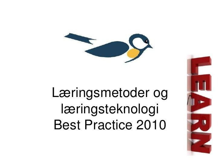 Læringsmetoder og læringsteknologiBest Practice 2010<br />