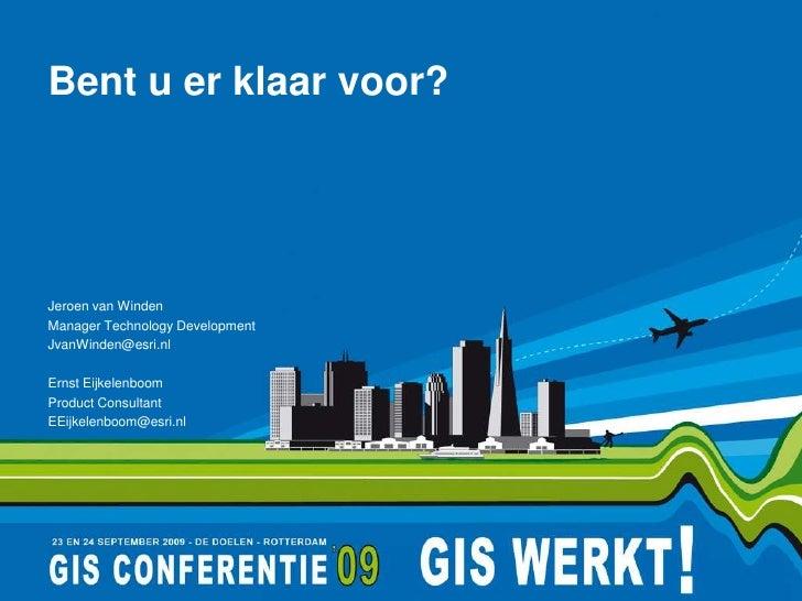 Bent u erklaarvoor?<br />Jeroen van Winden<br />Manager Technology Development<br />JvanWinden@esri.nl<br />Ernst Eijkelen...