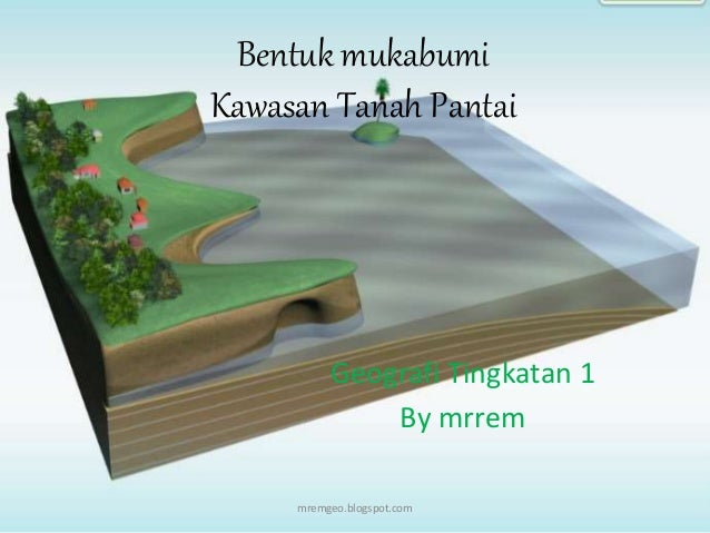 Bentuk mukabumi Kawasan Tanah Pantai Geografi Tingkatan 1 By mrrem mremgeo.blogspot.com
