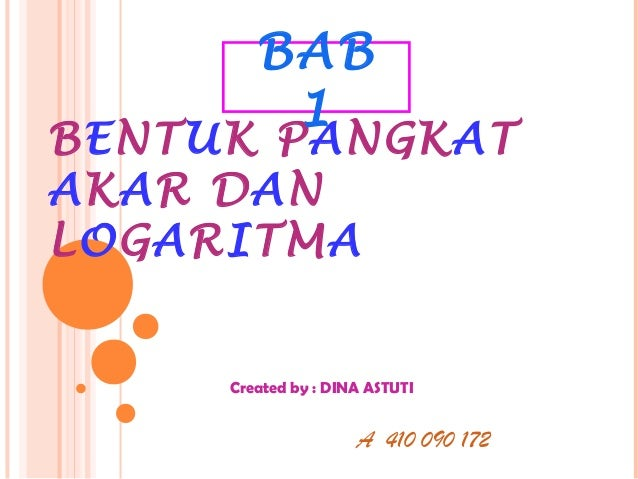 BAB         1BENTUK PANGKATAKAR DANLOGARITMA     Created by : DINA ASTUTI                     A 410 090 172