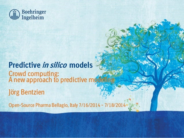 Predictive in silico models Crowd computing: A new approach to predictive modeling Jörg Bentzien Open-Source Pharma Bellag...