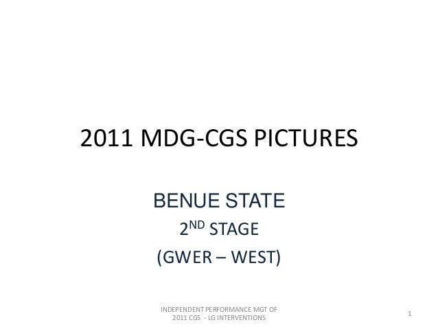 2011 MDG-CGS PICTURESBENUE STATE2ND STAGE(GWER – WEST)INDEPENDENT PERFORMANCE MGT OF2011 CGS - LG INTERVENTIONS1