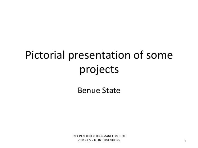 Pictorial presentation of someprojectsBenue StateINDEPENDENT PERFORMANCE MGT OF2011 CGS - LG INTERVENTIONS 1