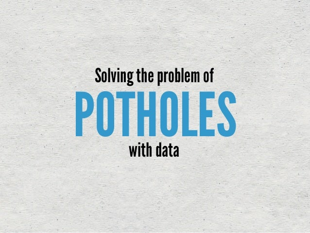 POTHOLESSolving the problem ofwith data