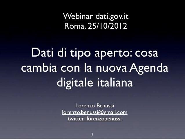 Webinar dati.gov.it       Roma, 25/10/2012  Dati di tipo aperto: cosacambia con la nuova Agenda       digitale italiana   ...