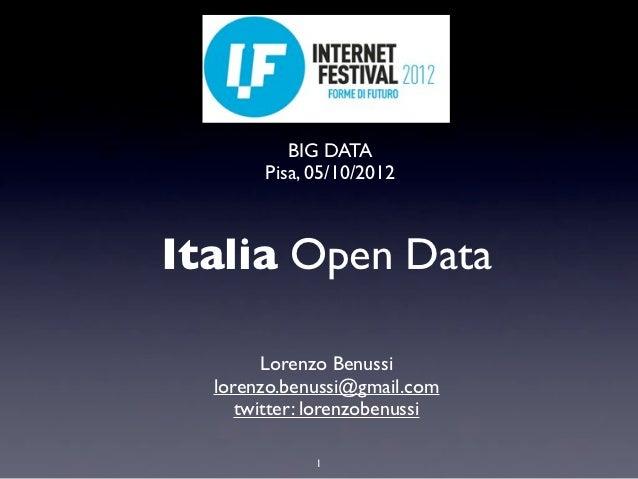 BIG DATA       Pisa, 05/10/2012Italia Open Data        Lorenzo Benussi  lorenzo.benussi@gmail.com     twitter: lorenzobenu...