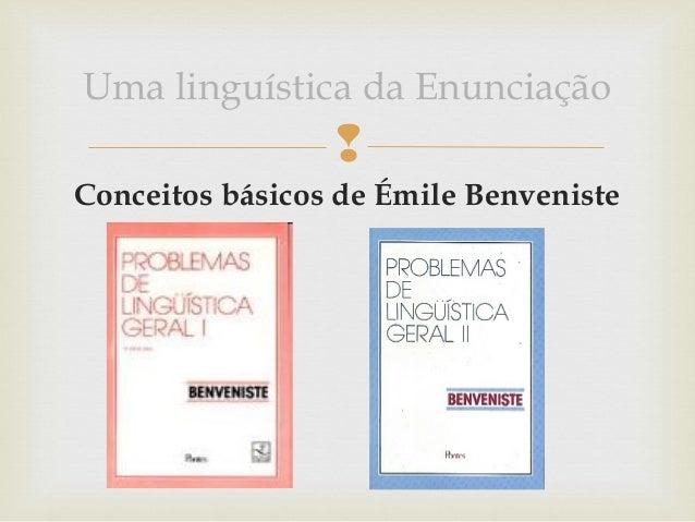 Conceitos básicos de Émile BenvenisteUma linguística da Enunciação