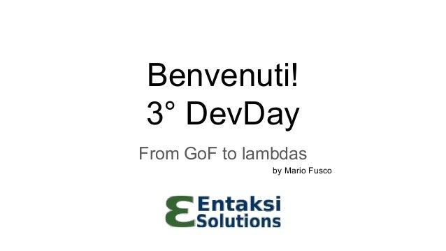 Benvenuti! 3° DevDay From GoF to lambdas by Mario Fusco
