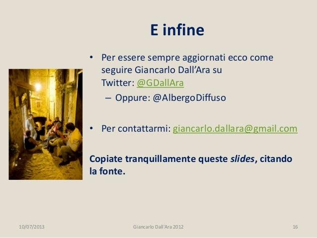 • Per essere sempre aggiornati ecco come seguire Giancarlo Dall'Ara su Twitter: @GDallAra – Oppure: @AlbergoDiffuso • Per ...