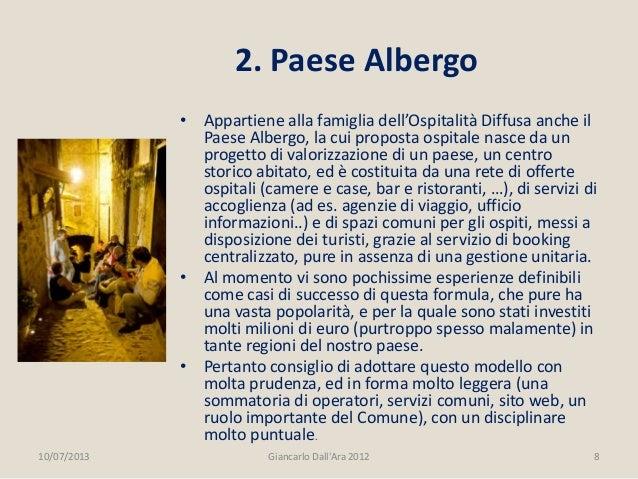 • Appartiene alla famiglia dell'Ospitalità Diffusa anche il Paese Albergo, la cui proposta ospitale nasce da un progetto d...