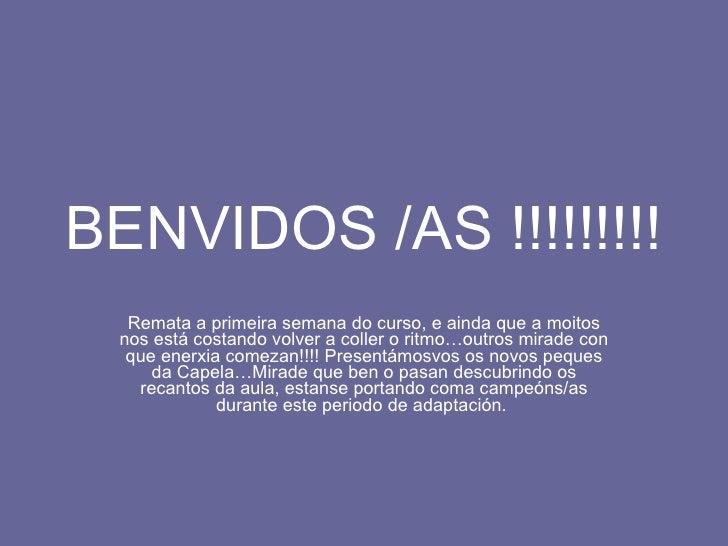 BENVIDOS /AS !!!!!!!!! Remata a primeira semana do curso, e ainda que a moitos nos está costando volver a coller o ritmo…o...