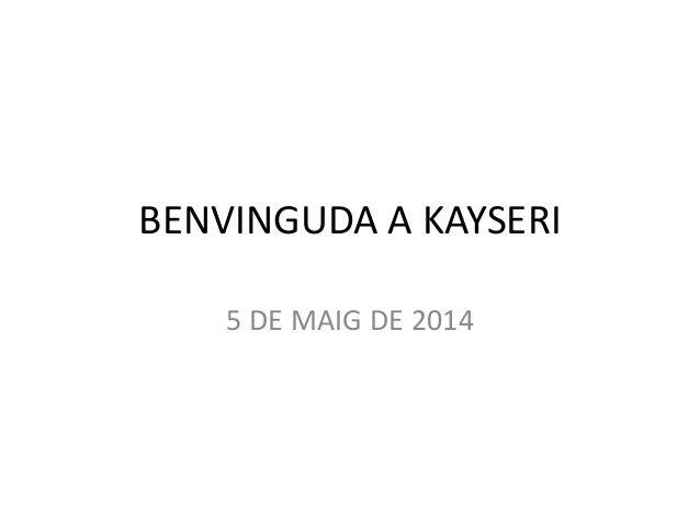 BENVINGUDA A KAYSERI 5 DE MAIG DE 2014