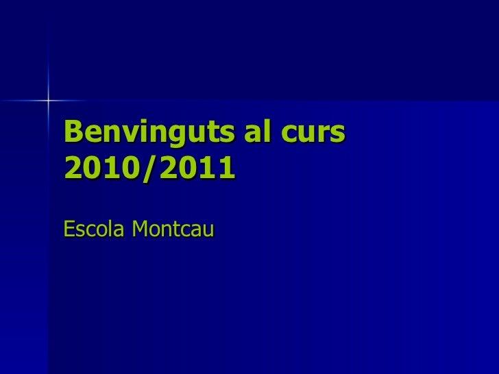 Benvinguts al curs 2010/2011 Escola Montcau