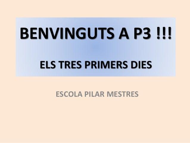 BENVINGUTS A P3 !!! ELS TRES PRIMERS DIES ESCOLA PILAR MESTRES