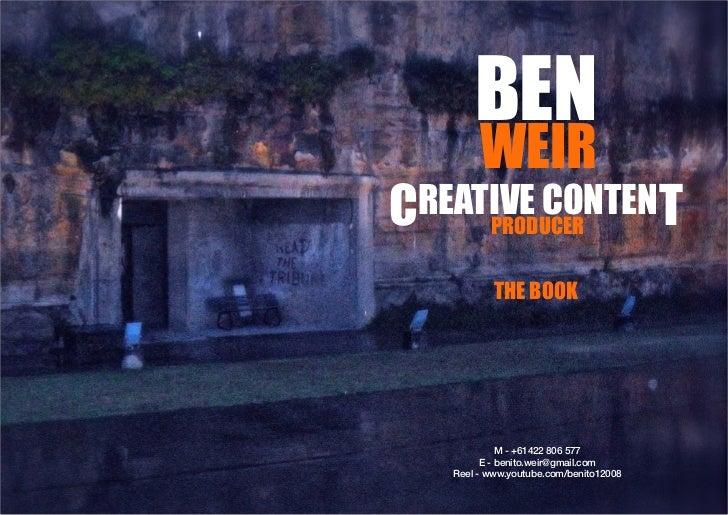 BEN        WEIRCREATIVE CONTENT     PRODUCER           THE BOOK             M - +61422 806 577         E - benito.weir@gma...