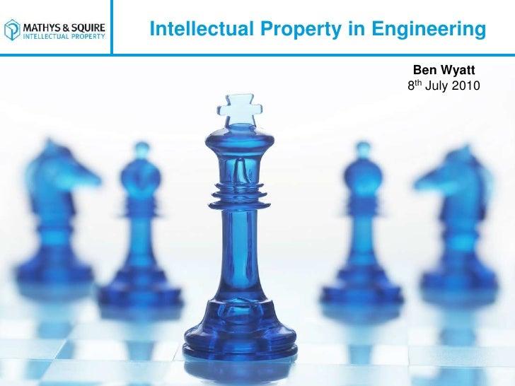 Intellectual Property in Engineering                             Ben Wyatt                            8th July 2010