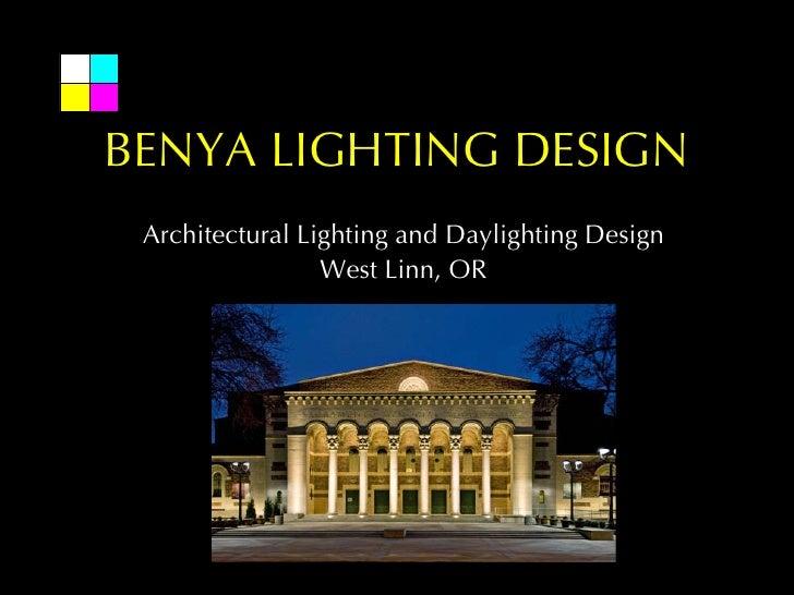 BENYA LIGHTING DESIGN Architectural Lighting and Daylighting Design                 West Linn, OR