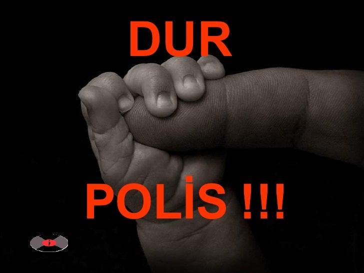 DUR  POLİS !!!