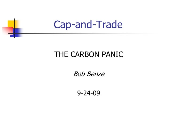 Cap-and-Trade  THE CARBON PANIC      Bob Benze       9-24-09