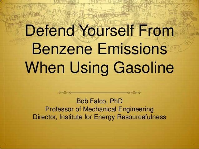 Defend Yourself From Benzene EmissionsWhen Using Gasoline                  Bob Falco, PhD     Professor of Mechanical Engi...