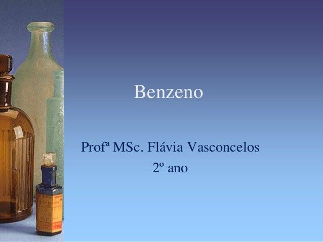 BenzenoProfª MSc. Flávia Vasconcelos            2º ano